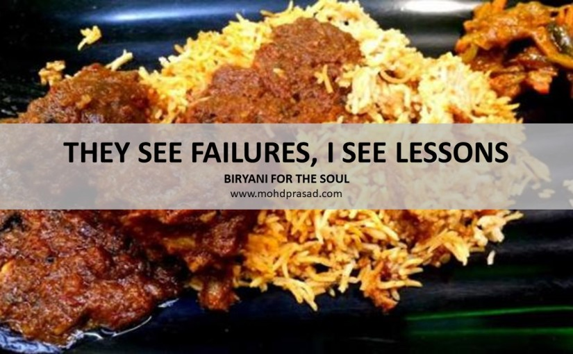 Biryani for the Soul (1): They see Failures, I see Lessons
